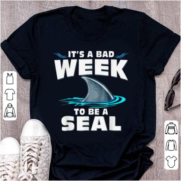 Awesome It's A Bad Week To Be A Seal Shark shirt