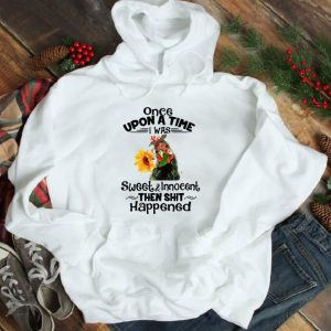 Awesome Once Upon A Time I Was Sweet And Innocent chicken Sunflower shirt