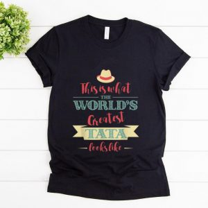 Awesome This Is What The World's Greatest Tata Look Like shirt
