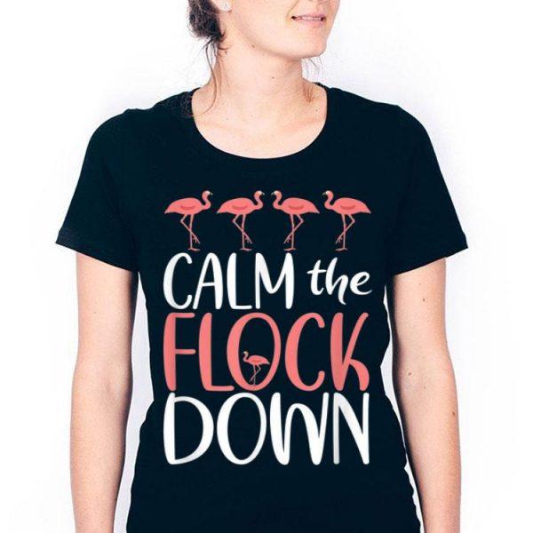 Calm The Flock Down Flamingo Lovers shirt