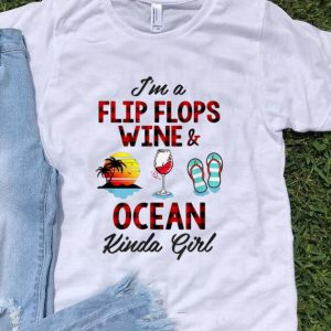 Hot I'm A Flip Flops Wine And Ocean Kinda Girl shirt