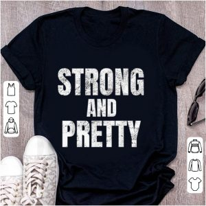 Hot Strong And Pretty Memes Strongman Gym shirt
