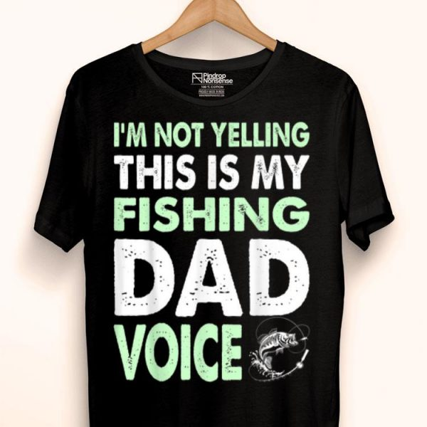 Not Yelling Fishing Dad Voice Fathers Day shirt