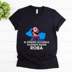 Official El Dinero Alcanza Cuando Nadie Roba nayib Bukele shirt