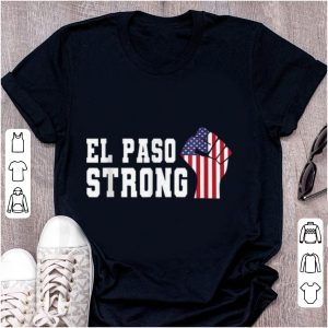 Official El Paso Strong The Fist American Flag shirt