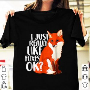 Official I Just Really Like Foxes Ok shirt