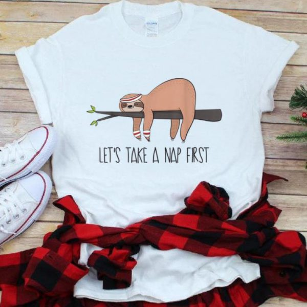 Official Let's Take A Nap First Sloth Nap shirt