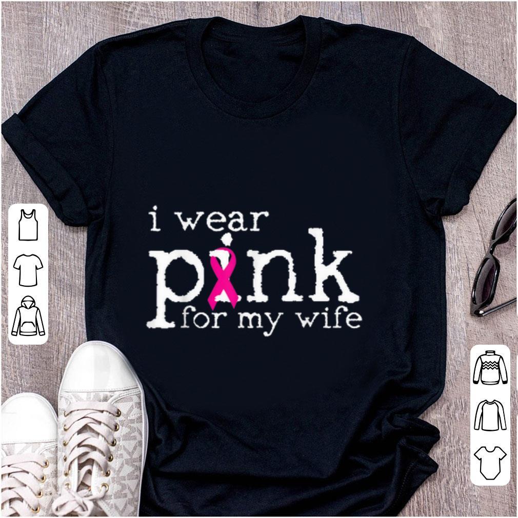 Original Breast Cancer Awareness I Wear Pink For My Wife shirt 1 - Original Breast Cancer Awareness I Wear Pink For My Wife shirt