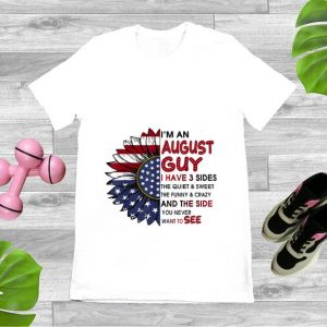 Original I'm A August Guy I Have 3 Sides The Quiet And Sweet Sunflower American Flag shirt