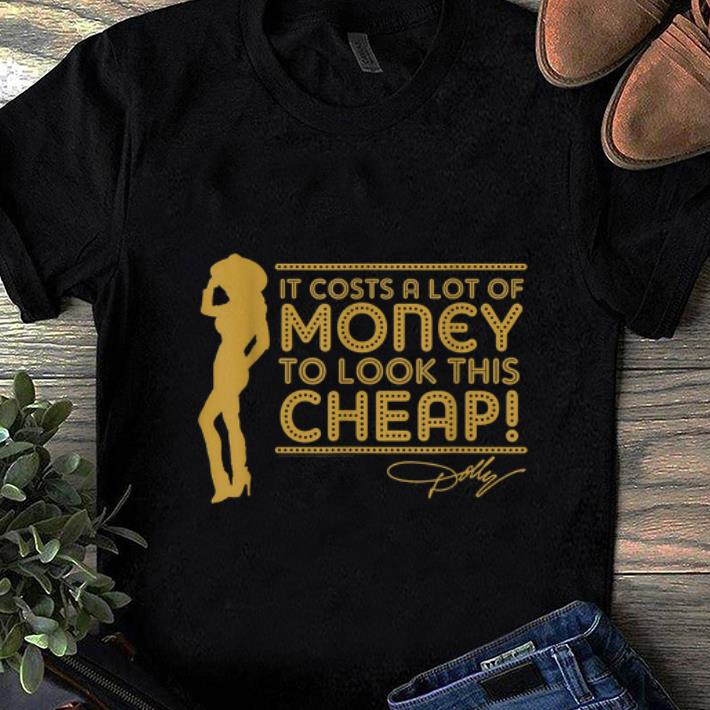 Original It s Cots A Lot Of Money To look This Cheap Dolly Parton shirt 1 - Original It's Cots A Lot Of Money To look This Cheap Dolly Parton shirt