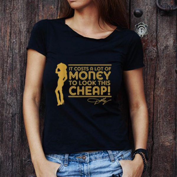 Original It's Cots A Lot Of Money To look This Cheap Dolly Parton shirt
