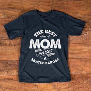 Original The best Kind Of Mom Raises A Skateboarder shirt