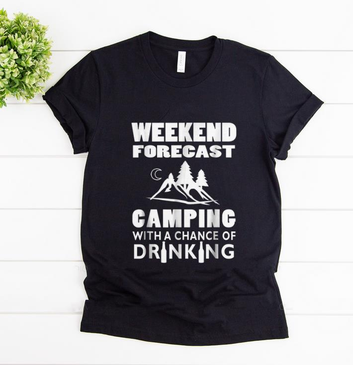 Original Weekend Forecast Camping With A Chance Of Drinking shirt 1 - Original Weekend Forecast Camping With A Chance Of Drinking shirt