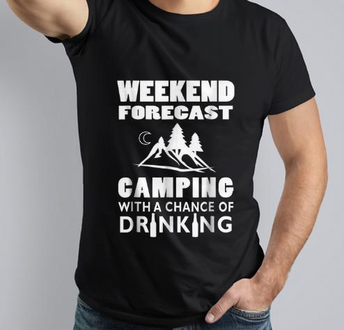 Original Weekend Forecast Camping With A Chance Of Drinking shirt
