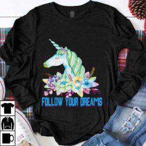 Premium Unicorn Follow Your Dreams shirt