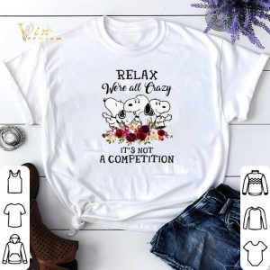 Snoopy relax we're all crazy it's not a competition shirt sweater