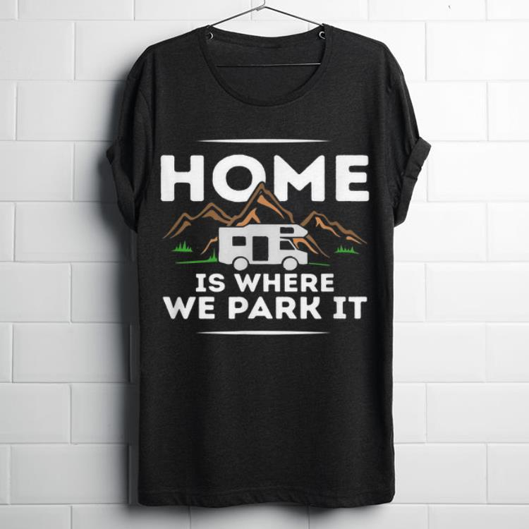 Top Motorhome Accessories Camper Home Is Where We Park It shirt 1 - Top Motorhome Accessories Camper Home Is Where We Park It shirt