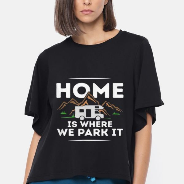 Top Motorhome Accessories Camper Home Is Where We Park It shirt