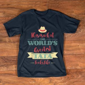 Top This Is What The World's Greatest Tata Looks Like shirt