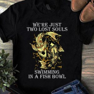 Top We're Just Two Lost Souls Swimming In A Fish Bowl Yang Ying Fish shirt