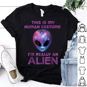Beautiful This is my Human Costume I'm really an Alien shirt