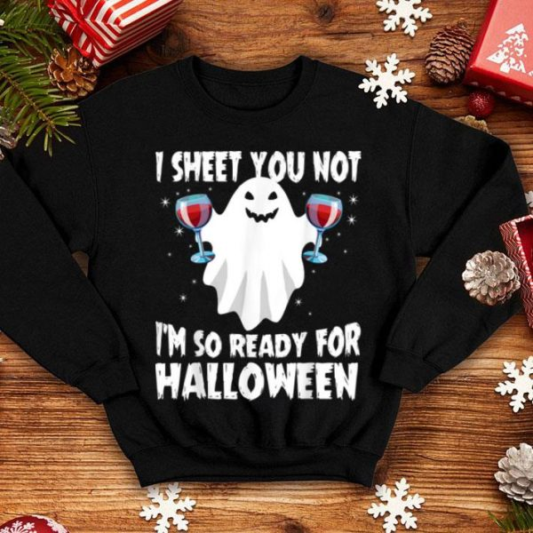 I Sheet You Not I'm So Ready For Halloween Funny Ghost shirt