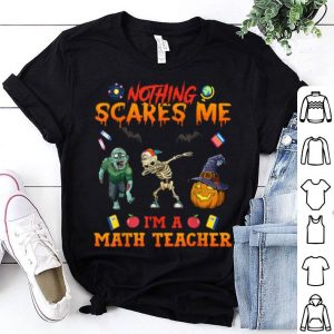 Nothing Scares Me I'm A Math Teacher Halloween Gifts shirt