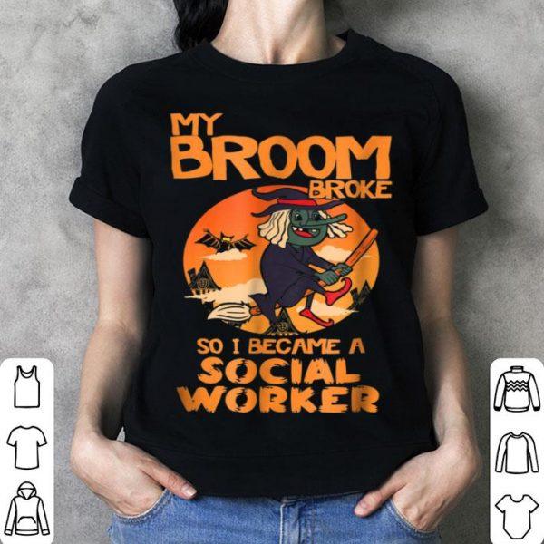 Premium My Broom Broke So I Became A Social Worker shirt