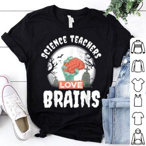 Science Teachers Love Brains Teacher Halloween shirt