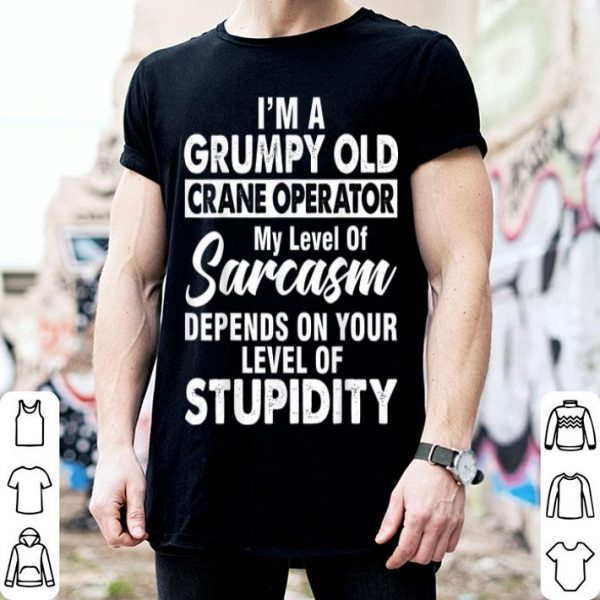 Top I Am A Grumpy Old CRANE OPERATOR Father's Day shirt