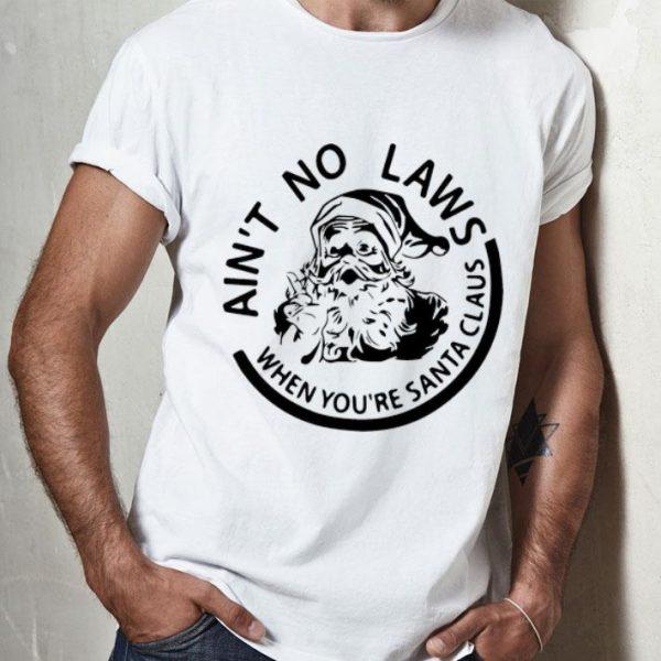 Ain't No Laws When You're Santa Claus Christmas shirt