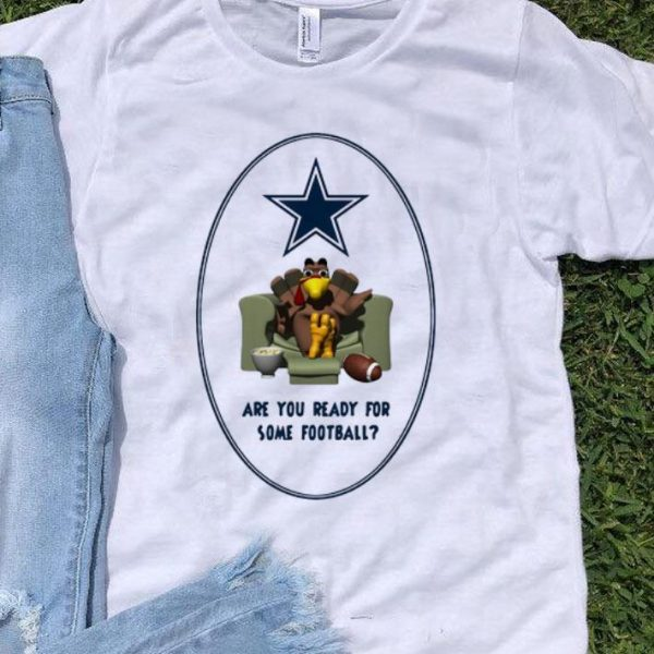 Are You Ready For Some Football Turkey Dallas Cowboy shirt