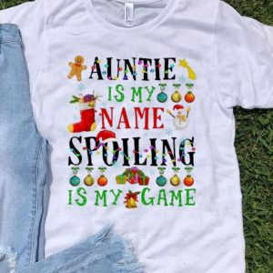 Auntie Is My Name Spoiling Is My Game Christmas shirt