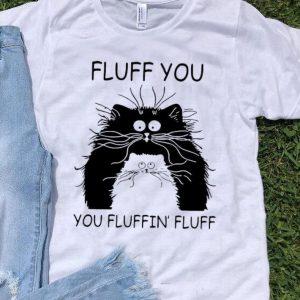 Cat Fluff You You Fluffin' Fluff Cat Lovers shirt