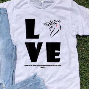 Christian Jesus Greater Love Has No Man Than This John 15-13 shirt