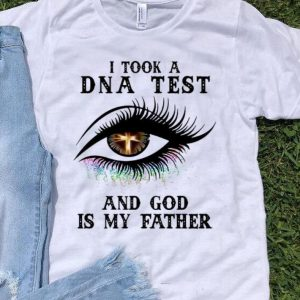 Eye I Took A Dna Test And God Is My Father Christian shirt