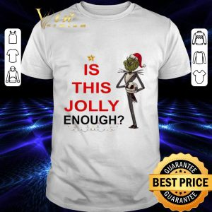 Funny Grinch is this Jolly enough Jack Skellington shirt