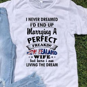 I Never Dreamed I'd End Up Marrying A Perfect New Zealand Wife shirt
