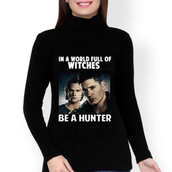 In A World Full Of Witches Be A Hunter Supernatural shirt