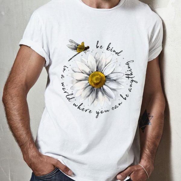 In A World Where You Can Be Anything Be Kind Daisy Dragonfly shirt