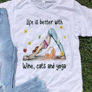 Life Is Better With Wine, Cats And Yoga shirt