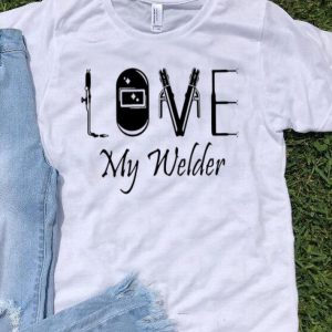 Love My Welder shirt