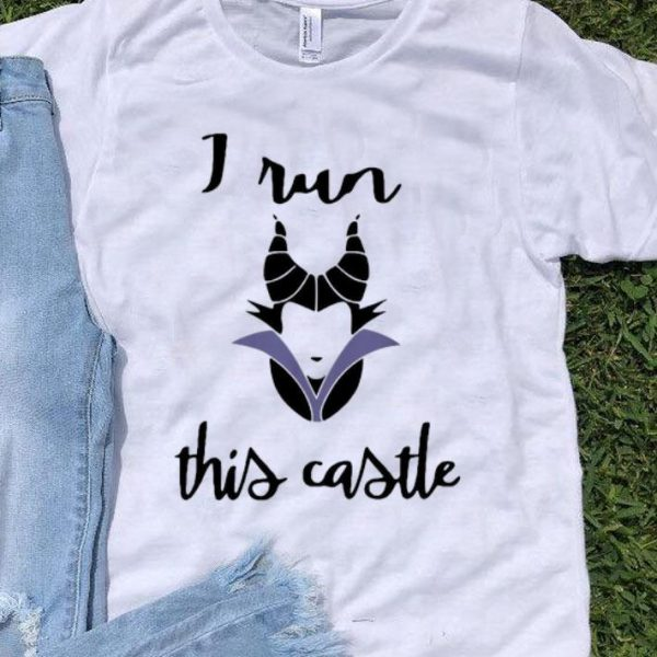 Maleficent I Run This Castle shirt