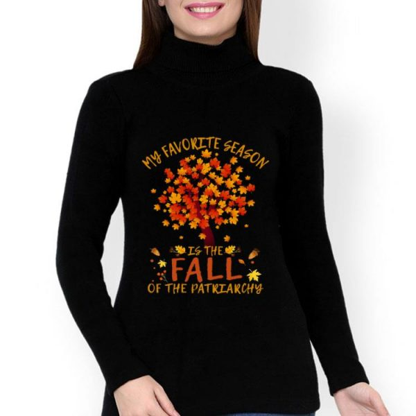 My Favorite Season Is Fall Of Patriarchy Maple Tree shirt