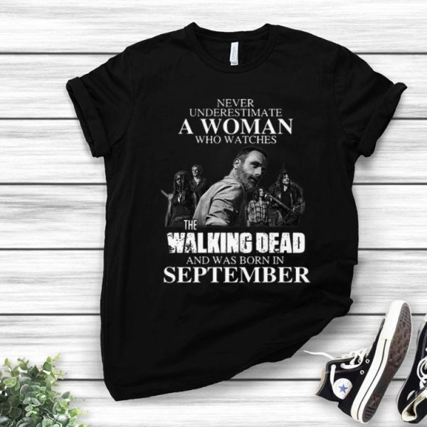 Never Underestimate A September Woman Watches The Walking Dead shirt