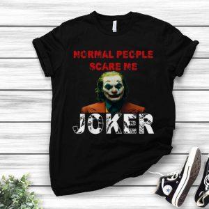 Normal People Scare Me Joker 2019 Joaquin Phoenix shirt