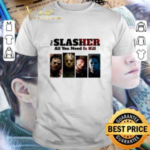 Official Horror movie characters The Slasher all you need is kill shirt