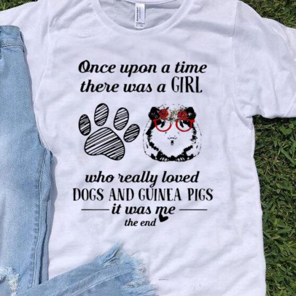 Once Upon A Time A Girl Really Loves Dogs And Guinea Pigs shirt