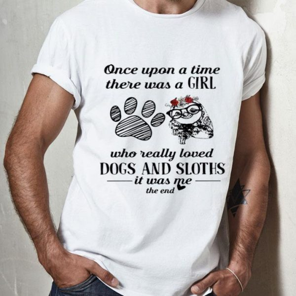 Once Upon A Time A Girl Really Loves Dogs And Sloths shirt