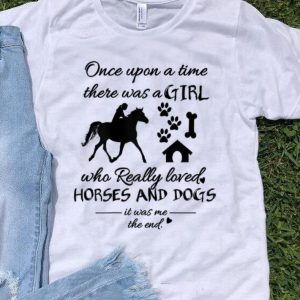 Once Upon A Time There Was Girl Who Loved Horses And Dogs shirt